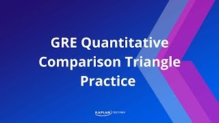 GRE Quantitative Comparison Triangle Practice | Kaplan Test Prep