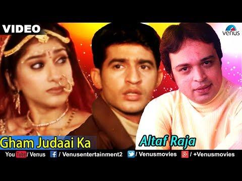 Gham Judaai Ka Full Video Song   Altaf Raja   Best Hindi Sad Song   Sentimental Hindi Song
