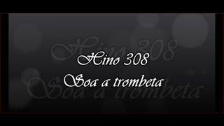 Hino 308 -  Soa A Trombeta   ( Hinário 5 )