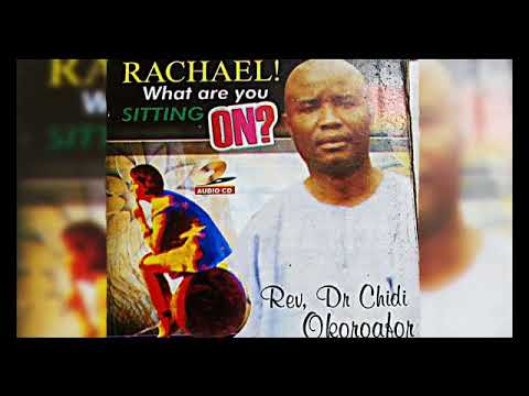 Rev. Dr. Chidi Okoroafor - Rachael What Are You Sitting On - Latest 2018 Nigerian Gospel Song