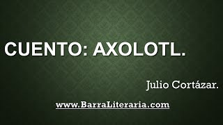 Cuento: Axolotl - Julio Cortázar