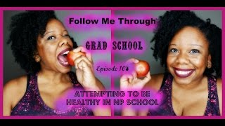 Attempting To Be Healthy In NP School - Follow Me Through Grad School Episode 108