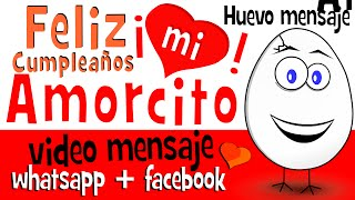 Feliz Cumpleaños Mi Amorcito - Videos De Amor Para Compartir En Facebook Whatsapp - Huevo Mensaje