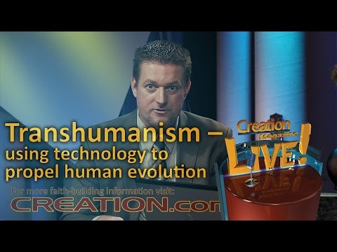 Transhumanism – using technology to propel human evolution (Creation Magazine LIVE! 4-02)