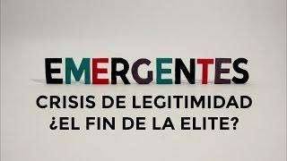 Emergentes 03 – Crisis de legitimidad, ¿el fin de la élite?