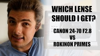 What Lens should I get? Canon 24-70 zoom or Rokinon Primes