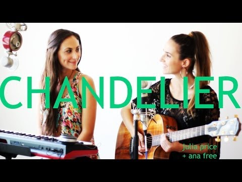 VIDEO: Chandelier - Sia (Cover by Julia Price featuring Ana Free) AWESOME!