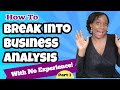 Part 1 : How to Break Into Business Analysis With No Experience? How to Become a Business Analyst?