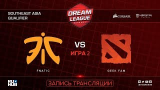 Fnatic vs Geek Fam, DreamLeague SEA Qualifier, game 2 [Mortalles, Autodestruction]