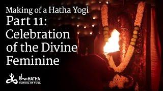 Making of a Hatha Yogi - Part 11: Celebration of the Divine Feminine - Navratri