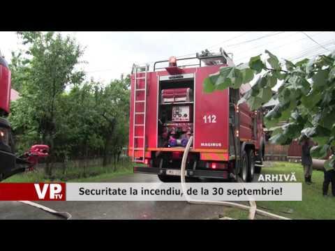 Securitate la incendiu, de la 30 septembrie!