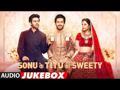 Full Album: Sonu Ki Titu Ki Sweety | Audio Jukebox