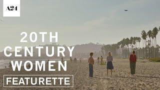 20th Century Women   Santa Barbara   Official Featurette Hd   A24