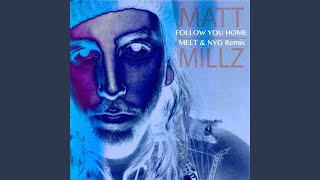 Provided to YouTube by TuneCore Follow You Home (Melt & Nyg Remix) · Matt Millz Follow You Home (Melt & Nyg Remix) ℗ 2016 NYG Productions Released on: 2016-0...