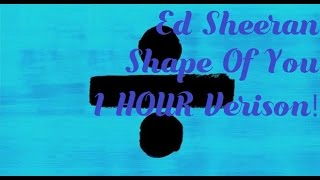 Video Ed Sheeran - Shape Of You 1 HOUR Verison! MP3, 3GP, MP4, WEBM, AVI, FLV Agustus 2018