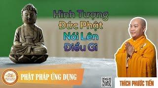 Hình Tượng Đức Phật Nói Lên Điều Gì - Thầy Thích Phước Tiến 2016