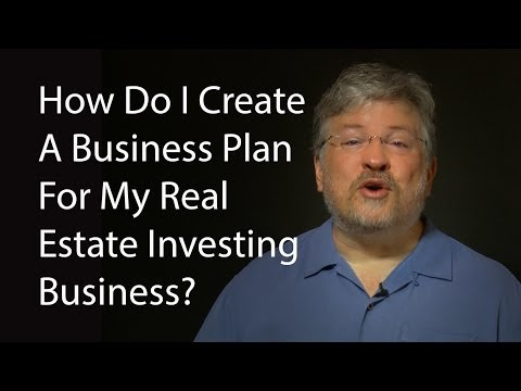 How Do I Create A Business Plan For My Real Estate Investing Business?