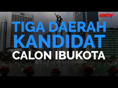 Tiga Daerah Kandidat Calon Ibukota Baru