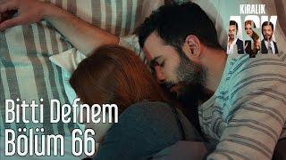 Kiralık Aşk 66. Bölüm - Bitti Defnem
