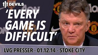 'Every Game Is Difficult' | Manchester United Vs Stoke City | Van Gaal Press Conference