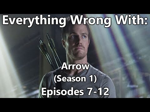 Everything Wrong With: Arrow | Season 1 | Episodes 7-12