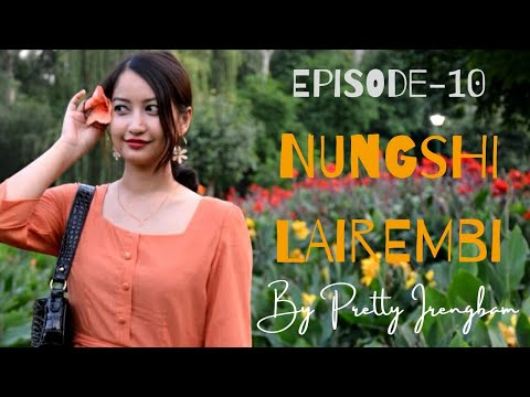 Nungshi Lairembi - Ep.10 | Paenubi Yaikhom | Pretty Irengbam