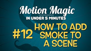 Motion Magic In Under 5 Minutes - How To Add Smoke To A Scene