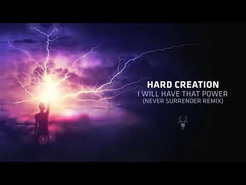 Hard Creation - I Will Have That Power (Never Surrender Remix)