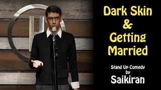 Dark Skin & Getting Married | Stand Up Comedy by Saikiran