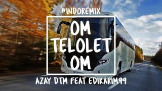 OM TELOLET OM REMIX BREAKBEAT 2017 - [Azay DTM Medan Ft EdiKarim99] #Preview