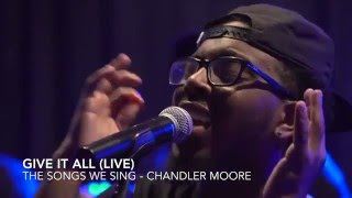 Video Give It All (Live) - Chandler Moore #TSWS MP3, 3GP, MP4, WEBM, AVI, FLV Agustus 2018