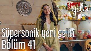 Video Yeni Gelin 41. Bölüm - Süpersonik Yeni Gelin MP3, 3GP, MP4, WEBM, AVI, FLV Mei 2018