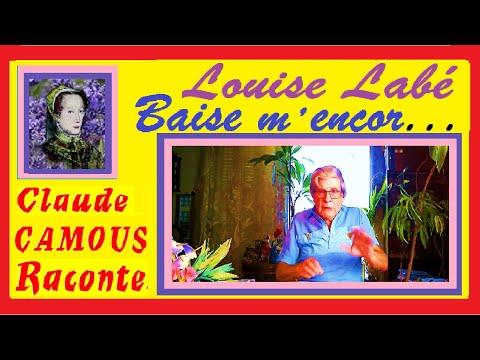 Louise Labé : « Claude Camous Raconte » l'auteur du célèbre « Baise m'encor, rebaise-moi et baise »
