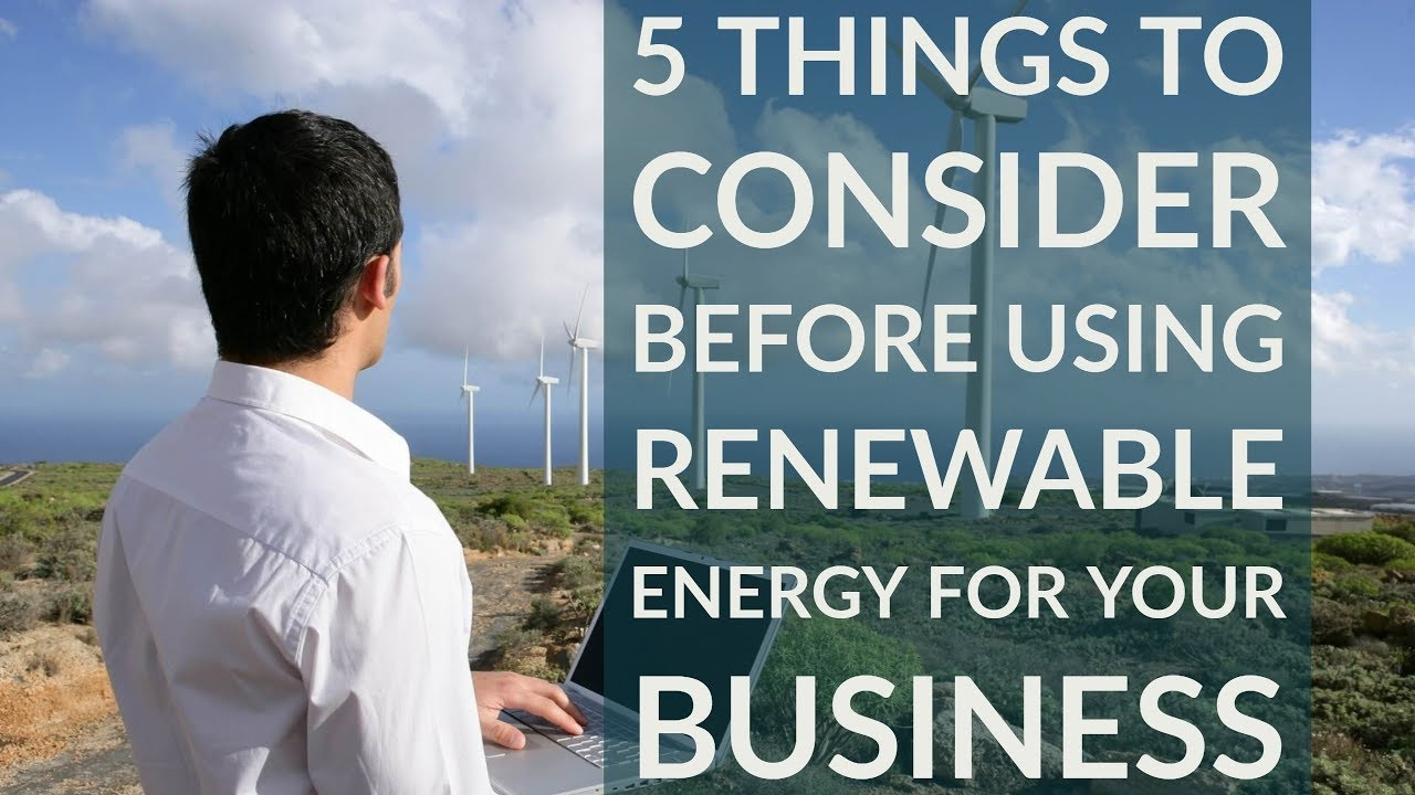 5 Things to Consider Before Using Renewable Energy For Your Business | SRE