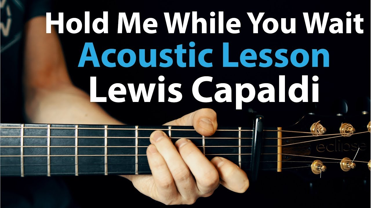 Lewis Capaldi – Hold Me While You Wait: Acoustic Guitar Lesson