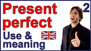 The Use and Meaning of the Present Perfect Tense