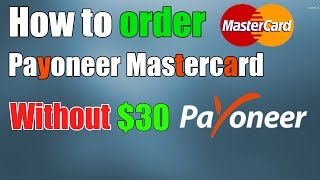 how to order payoneer master card without $30 dollars