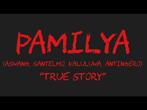 PAMILYA (Aswang / Santelmo / Kaluluwa / Antingero) *True Story*