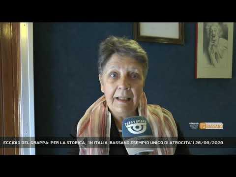ECCIDIO DEL GRAPPA: PER LA STORICA,  'IN ITALIA, BASSANO ESEMPIO UNICO DI ATROCITA''   26/09/2020
