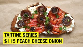 $1.15 Tartine with Grilled Peaches, Goat Cheese and Caramelized Onions by Alex French Guy Cooking