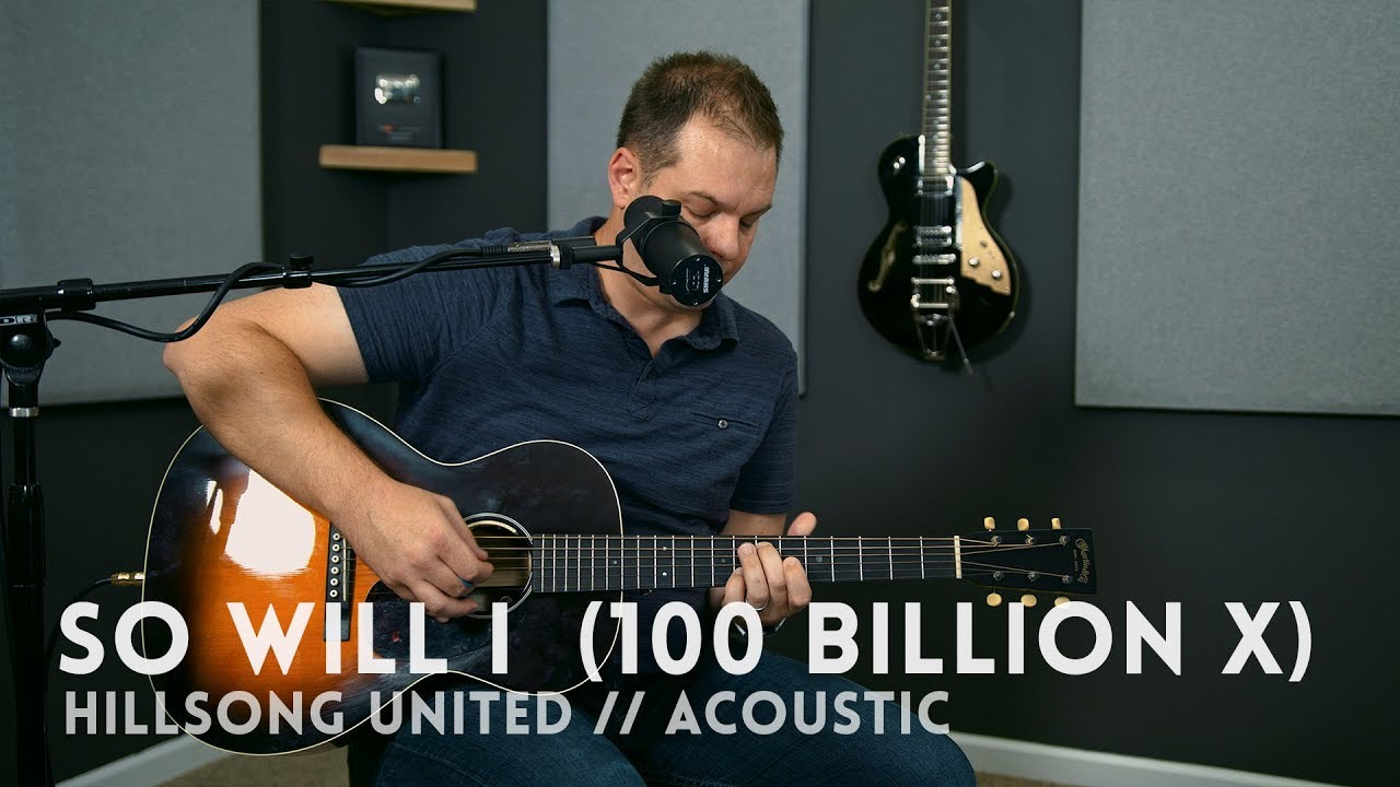 So Will I (100 Billion X) – Hillsong United – acoustic one-take