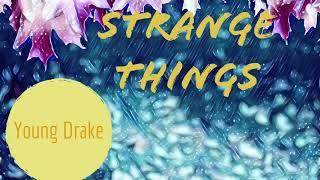 """""""Strange Things"""" - Young Drake"""
