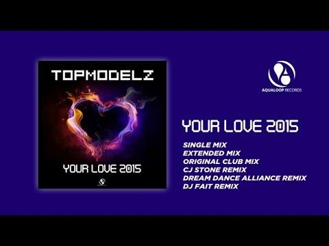 Topmodelz - Your Love 2015 (CJ Stone Remix)