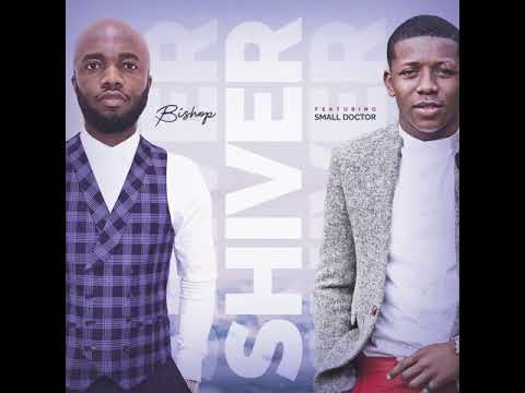 SHIVER - Bishop ft Small Doctor