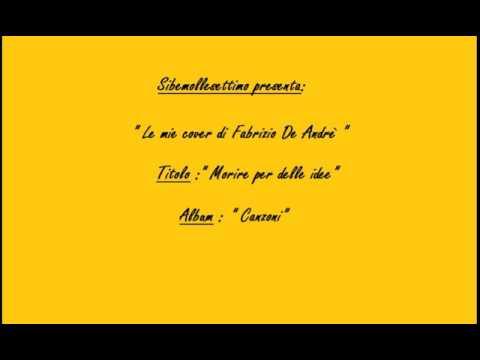 , title : 'MORIRE PER DELLE IDEE ( Fabrizio De Andrè cover )'