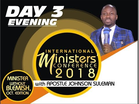 Minister's Conference 2018 October Edition Day 3 Evening With Apostle Johnson Suleman