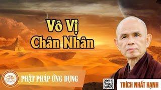 Vô Vị Chân Nhân - Thiền Sư Thích Nhất Hạnh