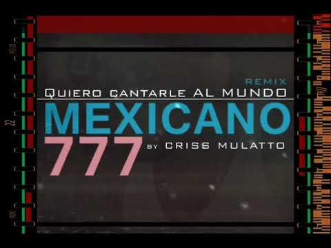 MEXICANO 777  2020 - Quiero contarle al mundo - REMIX by CRISS MULATTO