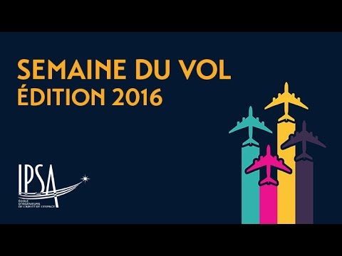Revivez la Semaine du Vol 2016 de l'IPSA en vidéo