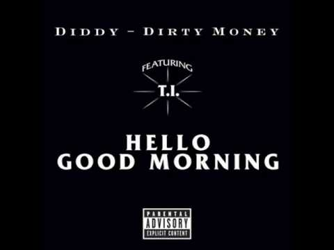 Dirty Money ft. T.I. - Hello Good morning